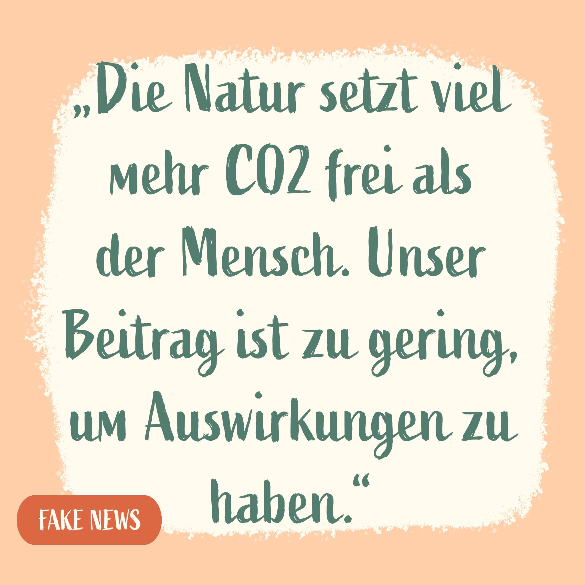 """""""Die Natur setzt viel mehr CO2 frei als  der Mensch. Unser  Beitrag ist zu gering, um Auswirkungen zu haben."""""""